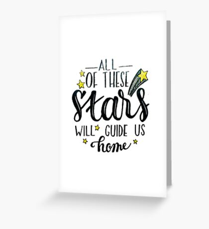 All of these stars will guide us home Greeting Card