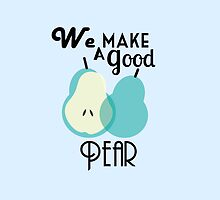 We Make A Good Pear by prouddaydreamer