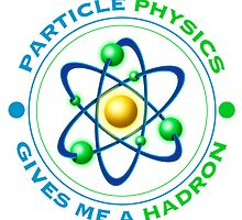 Particle Physics Give Me A Hadron by EJTees