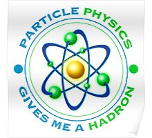 Particle Physics Give Me A Hadron Poster
