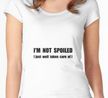 Not Spoiled Women's Fitted Scoop T-Shirt