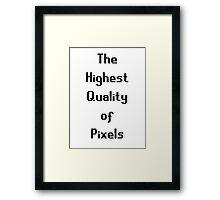 The Highest Quality of Pixels Framed Print