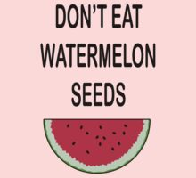 Don't Eat Watermelon Seeds by erikaandmonty
