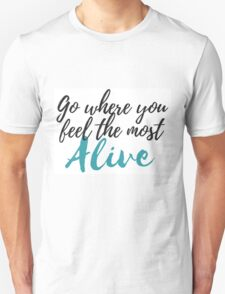 Go Where You Feel the Most Alive Unisex T-Shirt