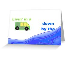 Livin' in a van down by the river Greeting Card