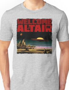 Altair IV... Welcome Unisex T-Shirt