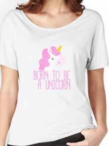 Born To Be A Unicorn Women's Relaxed Fit T-Shirt