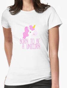 Born To Be A Unicorn Womens Fitted T-Shirt