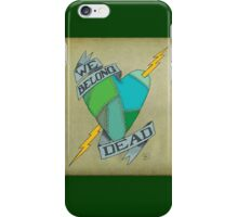 We Belong Dead iPhone Case/Skin