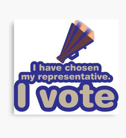 I have chosen my representative, I vote Canvas Print