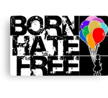 born hate free Canvas Print