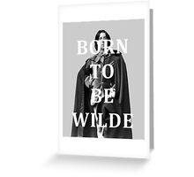 Born To Be Wilde Greeting Card