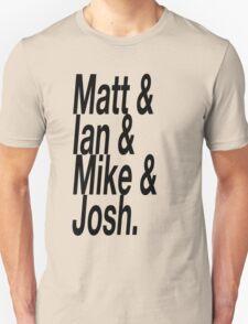 Matt & Mike & Ian & Josh T-Shirt