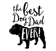 Best Dog Dad Ever! with Bulldog Photographic Print
