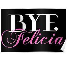 BYE Felicia Sassy Slang Humor Poster