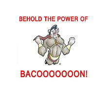 Behold The Power of Bacoooooon! Photographic Print