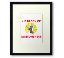 +10 Bacon of Awesomeness Framed Print