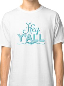 Hey Y'all Classic T-Shirt