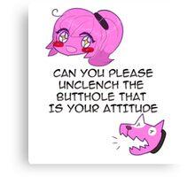I don't like your attitude Canvas Print