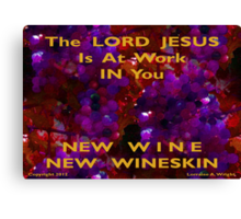NEW WINE - NEW WINESKIN Canvas Print