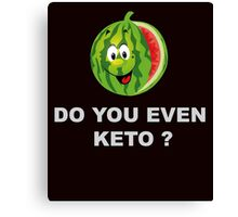 Diet and Fitness, Do you even Keto ? Canvas Print