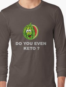 Diet and Fitness, Do you even Keto ? Long Sleeve T-Shirt
