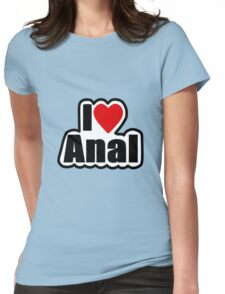 I Love Anal (Designs4You)  Womens Fitted T-Shirt
