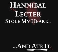 Hannibal Lecter stole my heart...and ate it. T-Shirt