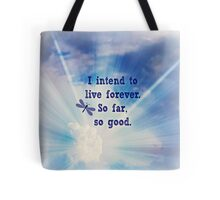 I intend to live forever Tote Bag