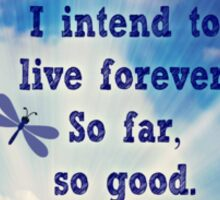 I intend to live forever Sticker