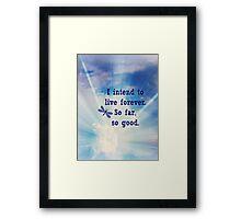 I intend to live forever Framed Print