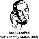 The 80s called. by creepyjoe