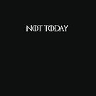 Not Today by GeorgioGe