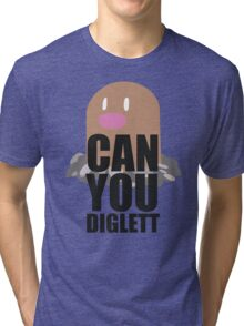 Can You Diglett..... YES YOU CAN! Tri-blend T-Shirt