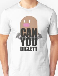Can You Diglett..... YES YOU CAN! T-Shirt