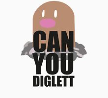 Can You Diglett..... YES YOU CAN! Unisex T-Shirt