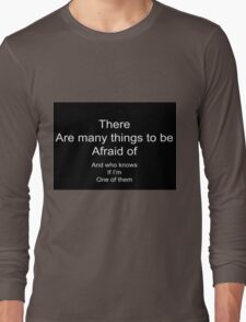 There Are Many Things to be Afraid of (White Text) Long Sleeve T-Shirt