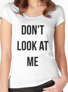 Don't Look At Me (Black Text) Women's Fitted Scoop T-Shirt