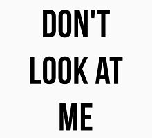 Don't Look At Me (Black Text) Unisex T-Shirt
