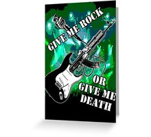 Give Me Rock Or Give Me Death Greeting Card