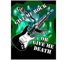 Give Me Rock Or Give Me Death Photographic Print