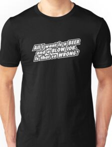 ALL I WANT IS A BEER Unisex T-Shirt