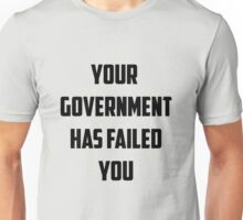 Your Government Has Failed You Unisex T-Shirt