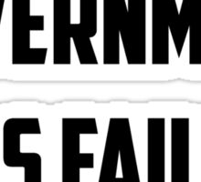 Your Government Has Failed You Sticker