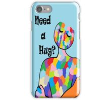 Need a Hug? iPhone Case/Skin