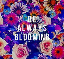 Be Always Blooming by agasperich
