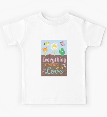 Everything Grows With Love Kids Tee