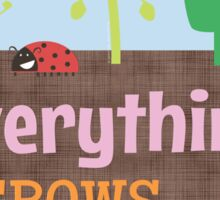 Everything Grows With Love Sticker