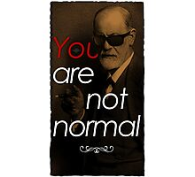You Are Not Normal Photographic Print