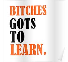 Bitches Gots To Learn Poster